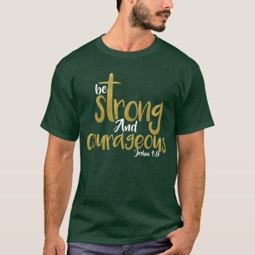 Be Strong And Courageous Joshua 1:9 T-Shirt