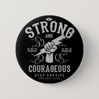 Be Strong and Courageous  survive and keep faith Button