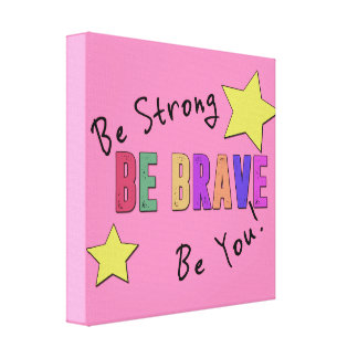 """Be Strong, Be Brave, Be You 12"""" x 12"""" Canvas"""
