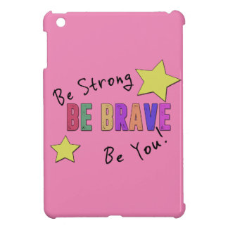 Be Strong, Be Brave, Be You Glossy iPad Mini Case