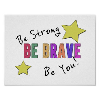 Be Strong, Be Brave, Be You - Matte Poster