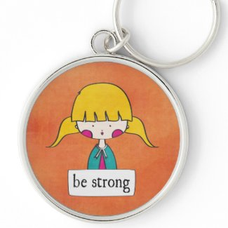 be strong - girl with a message - keychain keychain