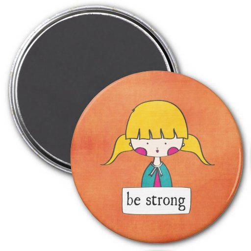 be strong - girl with a message - magnet