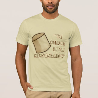 """Be Strong Little Marshmallow"" T-Shirt"