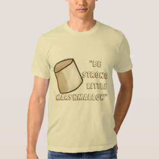 """""""Be Strong Little Marshmallow"""" Tee Shirts"""