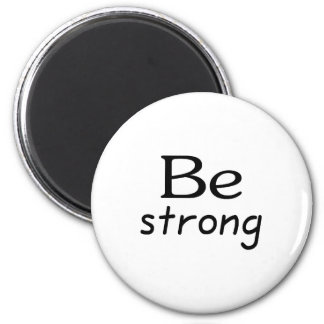 Be Strong Refrigerator Magnet