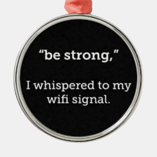 BE STRONG WHISPERED WIFI SIGNAL FUNNY COMMENTS CHRISTMAS ORNAMENT