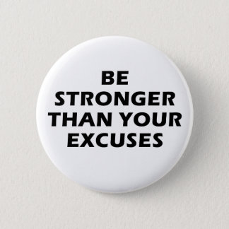 Be Stronger Than Your Excuses Button
