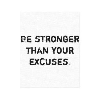 Be stronger than your excuses.  Motivational Quote Canvas Print