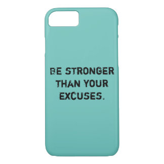 Be stronger than your excuses. Motivational Quote iPhone 7 Case