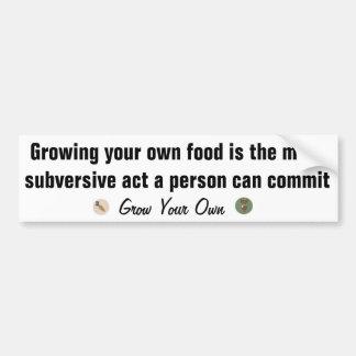 Be subversive: Grown Your Own. - Bumpersticker - Bumper Sticker