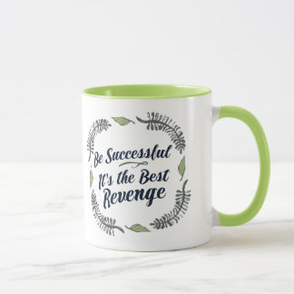 Be Successful It's the Best Revenge Mug