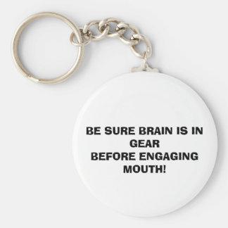 BE SURE BRAIN IS IN GEAR BEFORE ENGAGING MOUTH! KEYCHAIN