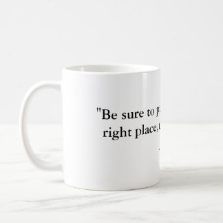 """Be sure to put your feet in the right place, t... Classic White Coffee Mug"