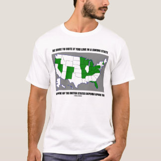 Be Sure To Vote If You Live In A Swing State T-Shirt