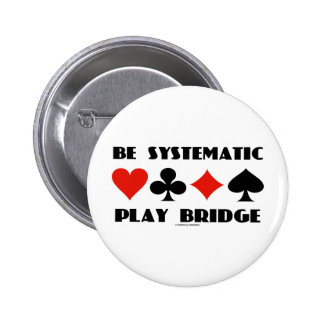 Be Systematic Play Bridge (Four Card Suits) 2 Inch Round Button