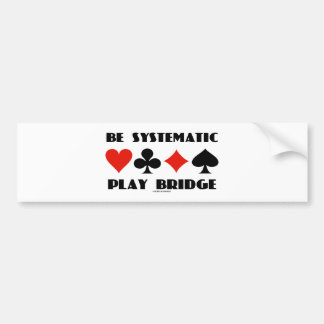 Be Systematic Play Bridge (Four Card Suits) Bumper Stickers