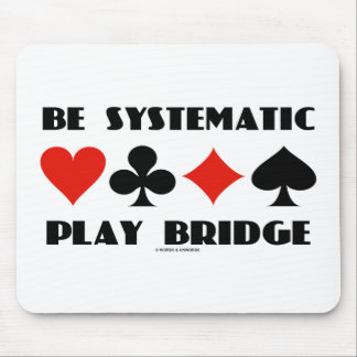 Be Systematic Play Bridge (Four Card Suits) Mouse Pad