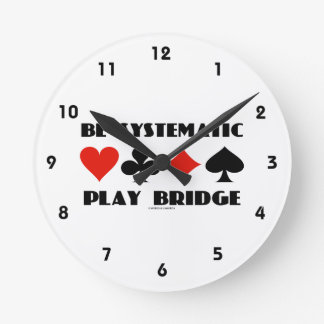 Be Systematic Play Bridge (Four Card Suits) Round Clock