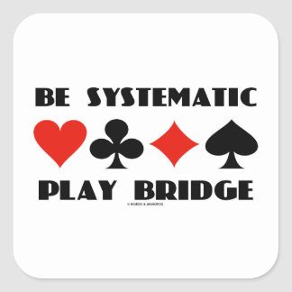 Be Systematic Play Bridge (Four Card Suits) Square Sticker