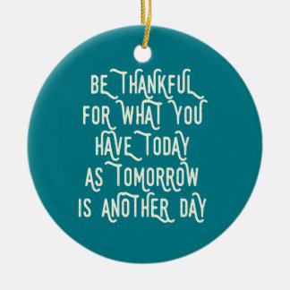 Be Thankful Today Inspirational Ceramic Ornament