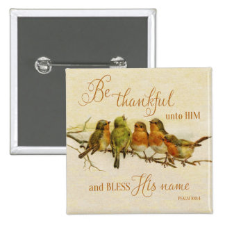 Be Thankful Unto Him & Bless His Name Pinback Button