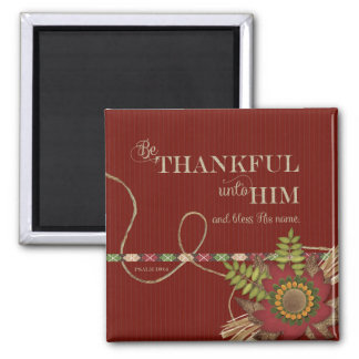 Be Thankful Unto Him Scrapbook effect Magnet