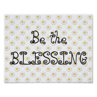Be the Blessing - White Daisy - Poster Print