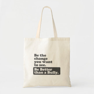 Be the change: Be Better than a Bully Tote Bag