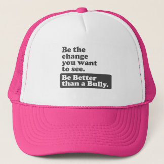Be the change: Be Better than a Bully Trucker Hat