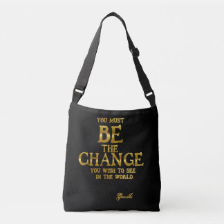 Be The Change - Gandhi Inspirational Action Quote Crossbody Bag