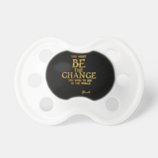 Be The Change - Gandhi Inspirational Action Quote Pacifier