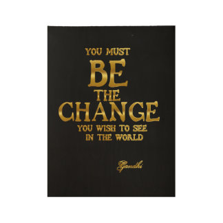 Be The Change - Gandhi Inspirational Action Quote Wood Poster