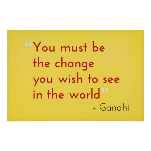 Be the Change, - Gandhi Poster