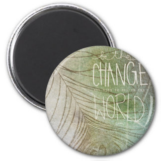 Be The Change- Ghandi quote 2 Inch Round Magnet
