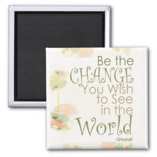 Be the Change Ghandi Quote 2 Inch Square Magnet