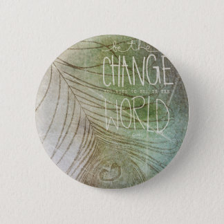 Be The Change- Ghandi quote Button