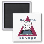 """""""BE THE CHANGE""""  Magnet"""