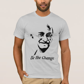 Be the Change - Mahatma Gandhi  T shirt