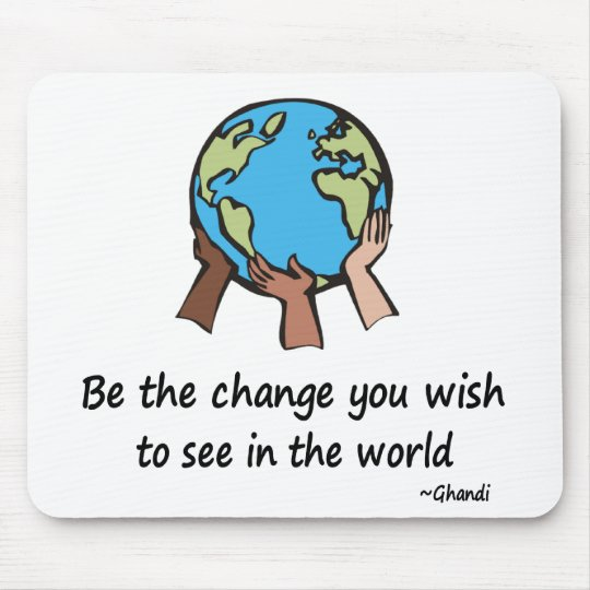 Be the Change Mouse Pad