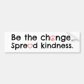 Be the Change.  Spread Kindness. Bumper Sticker