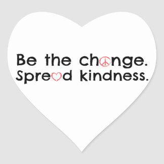 Be the Change.  Spread Kindness. Heart Sticker