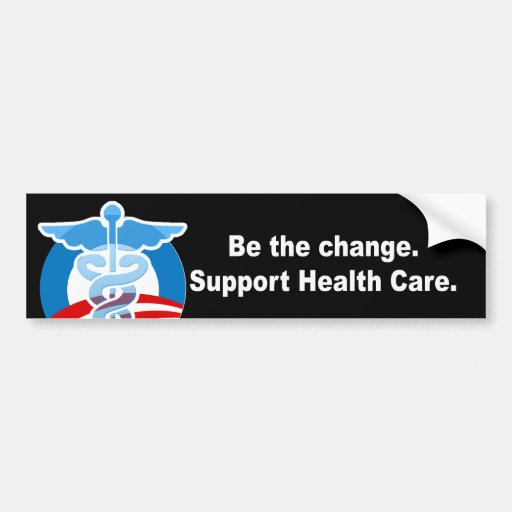Be the change. Support health care Car Bumper Sticker