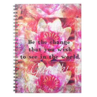 Be the change that you wish to see in the world spiral note books