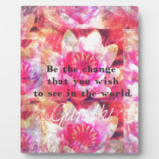 Be the change that you wish to see in the world plaque