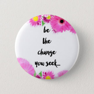Be the change you seek button