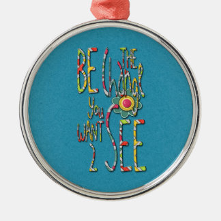 Be The Change You Want 2 See - Psychedelic Metal Ornament