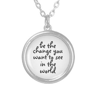 be the change you want to be in the world Necklace