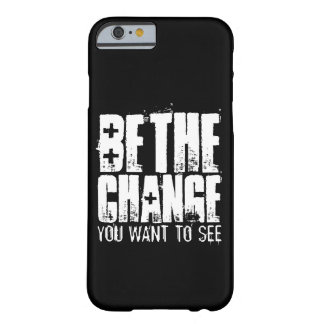 BE THE CHANGE YOU WANT TO SEE BARELY THERE iPhone 6 CASE