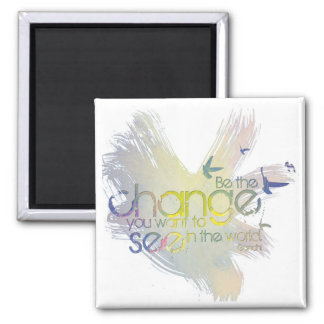 Be the Change You Want to See in the World 2 Inch Square Magnet